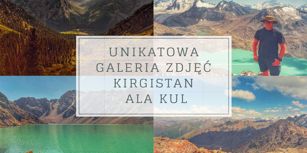 Unikatowa galeria zdjęć z Kirgistanu z trekingu nad jezioro Ala Kul