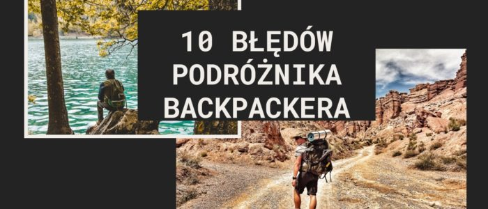 10 bledow podroznika backpacera